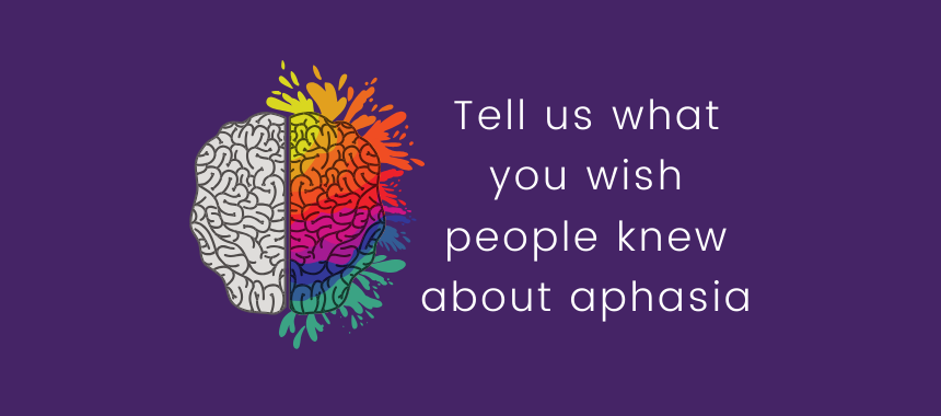 what do you wish people knew about aphasia