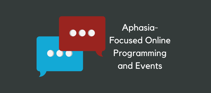 Aphasia-Focused Online Programming and Events